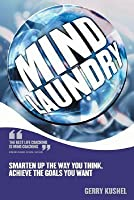 Mind Laundry: Smarten Up the Way You Think, Achieve the Goals You Want
