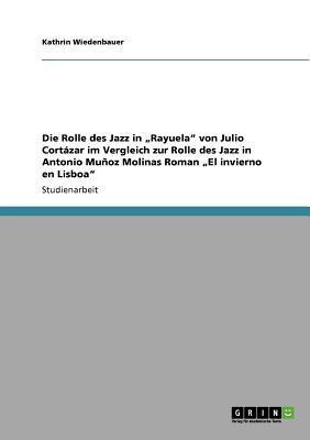 Die Rolle Des Jazz in Rayuela Von Julio Cort Zar Im Vergleich Zur Rolle Des Jazz in Antonio Mu Oz Molinas Roman El Invierno En Lisboa