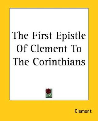 The First Epistle of Clement to the Corinthians by Clement of Rome