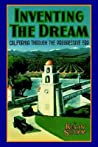 Inventing the Dream: California Through the Progressive Era (Americans and the California Dream #2)