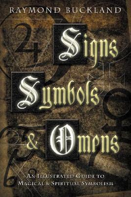 Signs, Symbols & Omens An Illustrated Guide to Magical & Spiritual Symbolism