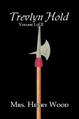 Trevlyn Hold, Vol. I of II by Mrs. Henry Wood, Fiction, Literary, Historical