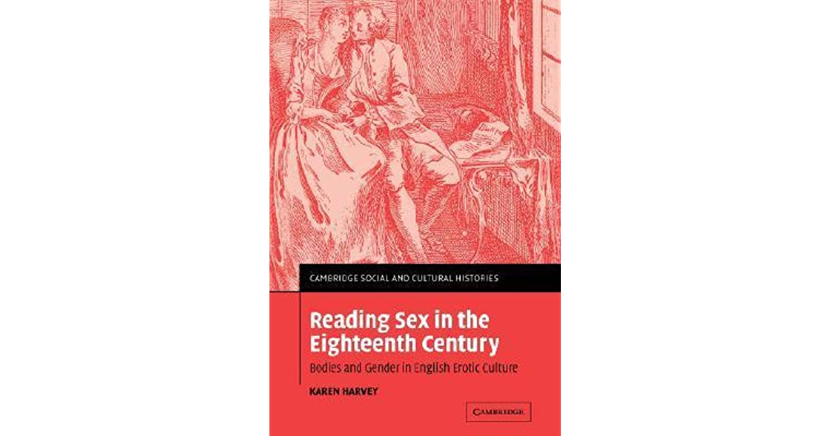 Reading Sex in the Eighteenth Century: Bodies and Gender in English Erotic  Culture by Karen Harvey