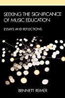 Seeking the Significance of Music Education: A Philosophical Journey