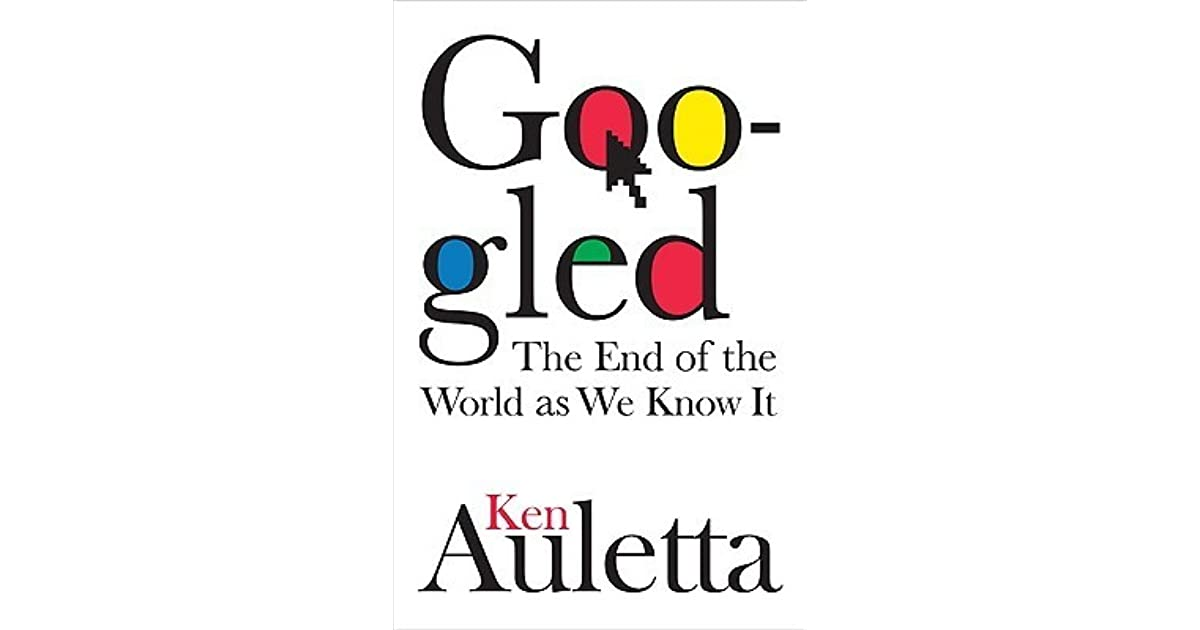 Googled: The End of the World as We Know It by Ken Auletta