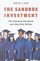 The Sandbox Investment: The Preschool Movement and Kids-First Politics
