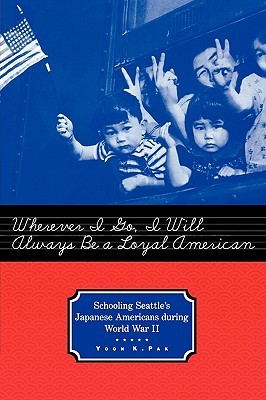 Wherever I Go, I Will Always Be a Loyal American: Seattle's Japanese American Schoolchildren During World War II (Studies in the History of Education (Routledgefalmer (Firm)), . 13.)