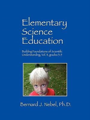 Elementary Science Education: Building Foundations of Scientific Understanding, Vol. II, Grades 3-5
