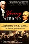 Young Patriots: The Remarkable Story of Two Men, Their Impossible Plan and the Revolution That Created the Constitution