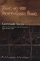 Blood on the Dining-Room Floor: A Murder Mystery