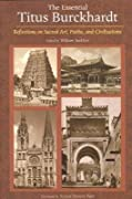 Essential Titus Burckhardt: Reflections on Sacred Art, Faiths, and Civilizations (Perennial Philosophy Series)