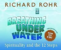 Breathing Under Water: Spirituality and the 12 Steps