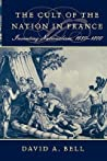 Cult of the Nation in France: Inventing Nationalism, 1680-1800