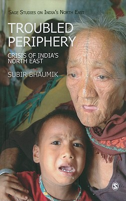 Troubled Periphery: The Crisis Of India's North East (Sage Studies On India's North East)