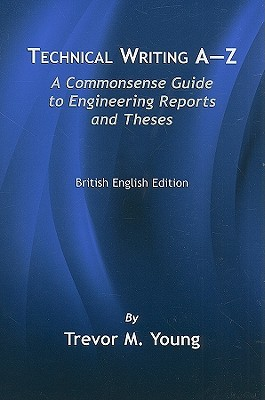 Technical Writing A-Z: A Commonsense Guide to Engineering Reports and Theses, British English Edition