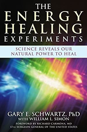 [Download] ➶ The Energy Healing Experiments: Science Reveals Our Natural Power to Heal By Gary E. Schwartz – Submitalink.info