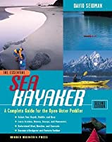 The Essential Sea Kayaker: A Complete Guide for the Open Water Paddler