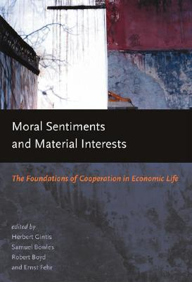 Moral Sentiments and Material Interests: The Foundations of Cooperation in Economic Life