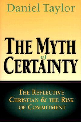 The Myth of Certainty: The Reflective Christian & the Risk of Commitment