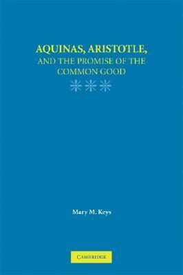 Aquinas, Aristotle, and the Promise of the Common Good