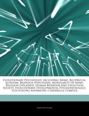 Articles on Evolutionary Psychology, Including: Meme, Reciprocal Altruism, Biophilia Hypothesis, Modularity of Mind, Religion Explained, Human Behavior and Evolution Society, Evolutionary Developmental Psychopathology