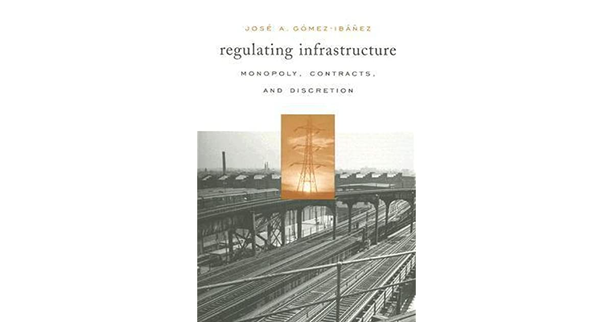 Regulating Infrastructure: Monopoly, Contracts, and Discretion: Monopoly, Contracts and Discretion