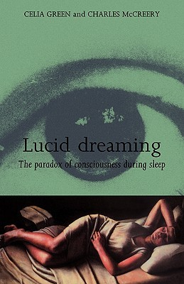 Lucid Dreaming: The Paradox of Consciousness During Sleep Celia Green, Charles McCreery