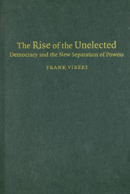 The Rise of the Unelected: Democracy and the New Separation of Powers