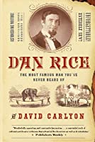 Dan Rice: The Most Famous Man You've Never Heard Of