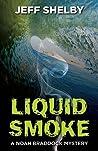 Liquid Smoke (Noah Braddock, #3)
