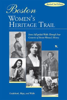 Boston Women's Heritage Trail: Seven Self-Guided Walks Through Four Centuries of Boston Women's History