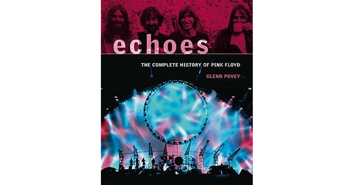 Echoes: The Complete History of Pink Floyd by Glenn Povey