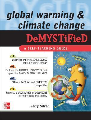 Global Warming and Climate Change Demystified by Jerry Silver (306 pages, 2008)
