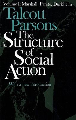 The Structure of Social Action, Volume I: Marshall, Pareto, Durkheim
