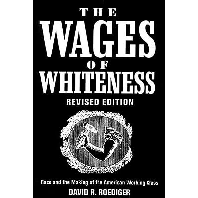 wages of whiteness essay As the title of her essay the souls of white folks in the making and unmaking of whiteness (43-71) suggests, mab segrest centers on du bois, but only for a moment, as a springboard to her assessment of the psychological and spiritual cost of whiteness to white people, or what du bois called the psychological wage of being white.