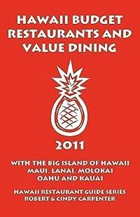 Hawaii Budget Restaurants and Value Dining 2011 with the Big Island of Hawaii, Maui, Lanai, Molokai, Oahu and Kauai