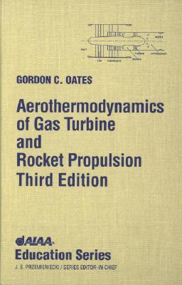 Aerothermodynamics Of Gas Turbine Rocket Propulsion With By Gordon C Oates
