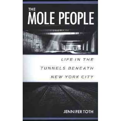 Life in the Tunnels Beneath New York City The Mole People