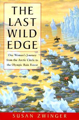 The Last Wild Edge: One Womans Journey from the Arctic Circle to the Olympic Rain Forest