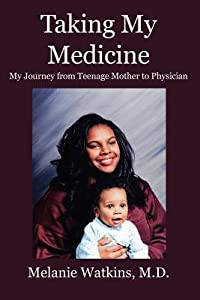 Taking My Medicine: My Journey from Teenage Mother to Physician
