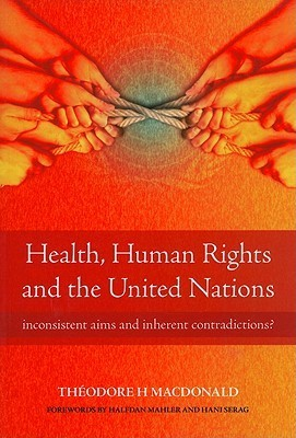 Health, Human Rights and the United Nations Inconsistent Aims and Inherent Contradictions