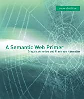 A Semantic Web Primer, second edition (Cooperative Information Systems Series)