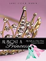 Almost a Princess: My Life as a Two-Time Cancer Survivor