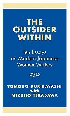 The Outsider Within: Ten Essays on Modern Japanese Women Writers Tomoko Kuribayashi, Tomoko Kuribayashi