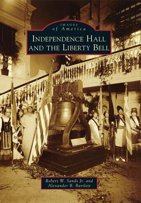 Independence Hall and the Liberty Bell (Images of America: Pennsylvania)