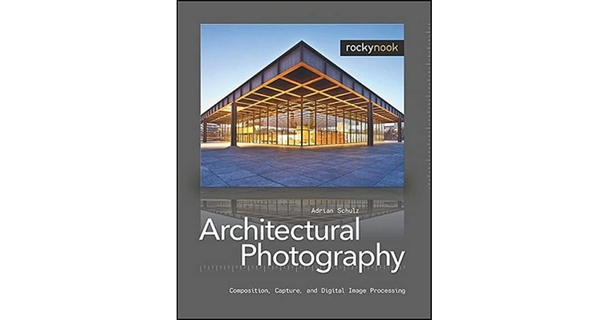 Architectural Photography Composition Capture And Digital Image Processing By Adrian Schulz