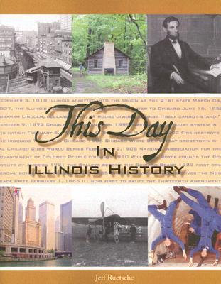 This Day in Illinois History Jeff Ruetsche
