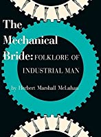 The Mechanical Bride: Folklore of Industrial Man