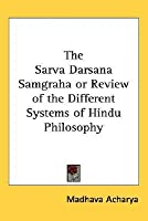 The Sarva Darsana Samgraha or Review of the Different Systems of Hindu Philosophy