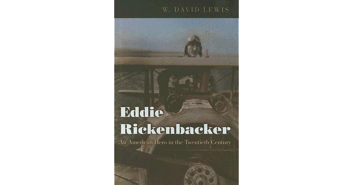 Eddie Rickenbacker An American Hero In The Twentieth Century By W
